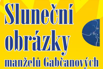 Výstava sluneční obrázky manželů Gabčanových